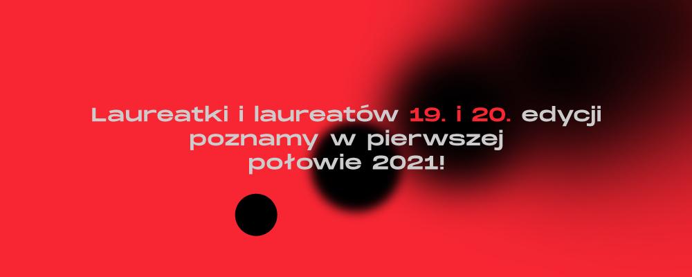 Laureatki i laureatów 19. i 20. edycji poznamy w pierwszej połowie 2021!